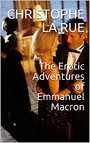 The Erotic Adventures Of Emmanuel Macron (english Edition)