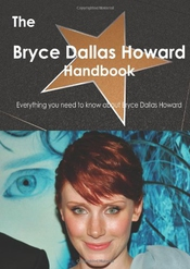 The Bryce Dallas Howard Handbook - Everything You Need To Know About Bryce Dallas Howard