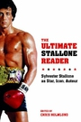 The Ultimate Stallone Reader: Sylvester Stallone As Star, Icon, Auteur