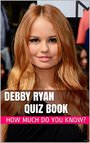 Debby Ryan Quiz Book - 50 Fun & Fact Filled Questions About Disney Channel's Debby Ryan (english Edition)