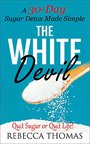 The White Devil - A 30-Day Sugar Detox Made Simple: Quit Sugar or Quit Life! (Sugar Detox, I Quit Sugar, Added Sugar, Stop Eating Sugar Book 1) (English Edition)