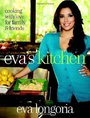 Eva's Kitchen: Cooking With Love For Family And Friends By Eva Longoria (2011)
