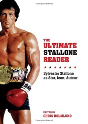 The Ultimate Stallone Reader - Sylvester Stallone As Star, Icon, Auteur
