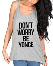 Don't Worry Beyonce Women's Vest Clothing Ladies