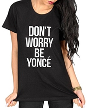 Don't Worry Beyonce Women's T-shirt Clothing Tee Ladies