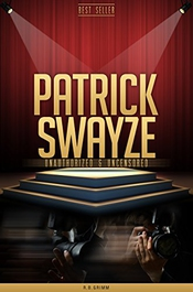 Patrick Swayze Unauthorized & Uncensored (all Ages Deluxe Edition With Videos) (english Edition)