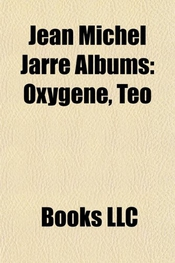Jean Michel Jarre Albums: Oxygene, Teo & Tea, List Of Jean Michel Jarre Compositions With Multiple Titles, Destination Docklands