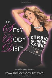 The Jennifer Nicole Lee Sexy Body Diet: Jnl's Secrets To Living A Fun, Fit & Fierce Lifestyle!