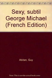 Sexy, Subtil George Michael (french Edition)