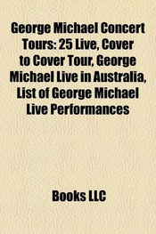 George Michael Concert Tours: 25 Live, Cover To Cover Tour, George Michael Live In Australia, List Of George Michael Live Performances