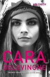 Cara Delevingne: The Most Beautiful Girl In The World By Abi Smith (7-apr-2014) Paperback