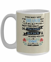 Hope Mug, John Lennon Mug, You May Say I'm A Dreamer But I'm Not The Only One I Hope Someday You'll Join Us Coffee Mug, Funny, Cup, Tea, Gift For Ch